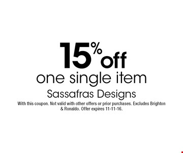 15% off one single item. With this coupon. Not valid with other offers or prior purchases. Excludes Brighton & Ronaldo. Offer expires 11-11-16.