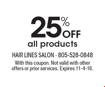 25% Off all products. With this coupon. Not valid with other offers or prior services. Expires 11-4-16.