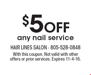 $5 Off any nail service. With this coupon. Not valid with other offers or prior services. Expires 11-4-16.