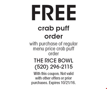 Free crab puff order with purchase of regular menu price crab puff order. With this coupon. Not valid with other offers or prior purchases. Expires 10/21/16.