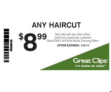 $8.99 Any Haircut. Not valid with any other offers. Limit one coupon per customer. Good ONLY at Punta Gorda Crossing Salon. OFFER EXPIRES: 1/6/17