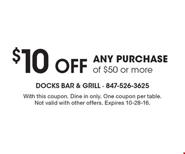 $10 Off any purchase of $50 or more. With this coupon. Dine in only. One coupon per table. Not valid with other offers. Expires 10-28-16.