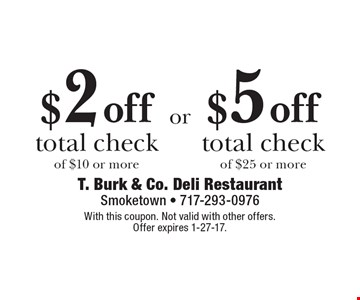 $5 off total check of $25 or more OR $2 off total check of $10 or more. With this coupon. Not valid with other offers. Offer expires 1-27-17.