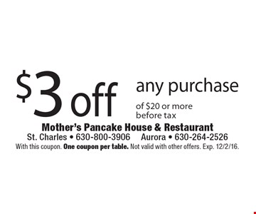 $3 off any purchase of $20 or more, before tax. With this coupon. One coupon per table. Not valid with other offers. Exp. 12/2/16.