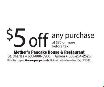 $5 off any purchase of $35 or more before tax. With this coupon. One coupon per table. Not valid with other offers. Exp. 3/10/17.