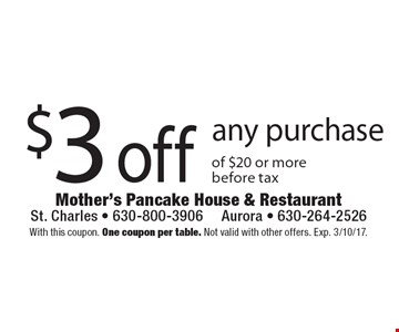 $3 off any purchase of $20 or more before tax. With this coupon. One coupon per table. Not valid with other offers. Exp. 3/10/17.