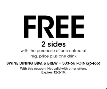 Free 2 sides. With the purchase of one entree at reg. price plus one drink. With this coupon. Not valid with other offers. Expires 12-2-16.