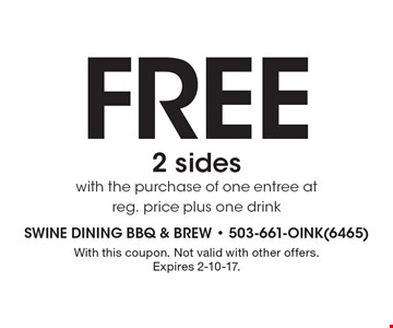 Free 2 sides with the purchase of one entree at reg. price plus one drink. With this coupon. Not valid with other offers. Expires 2-10-17.