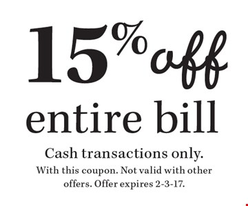 15% off entire bill. Cash transactions only. With this coupon. Not valid with other offers. Offer expires 2-3-17.