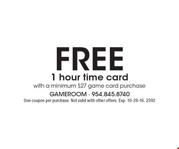 Free 1 hour time card with a minimum $27 game card purchase. One coupon per purchase. Not valid with other offers. Exp. 10-28-16. 2592