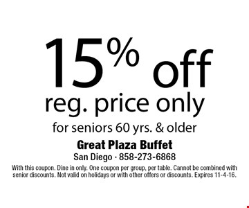 15% off reg. price only for seniors 60 yrs. & older. With this coupon. Dine in only. One coupon per group, per table. Cannot be combined with senior discounts. Not valid on holidays or with other offers or discounts. Expires 11-4-16.