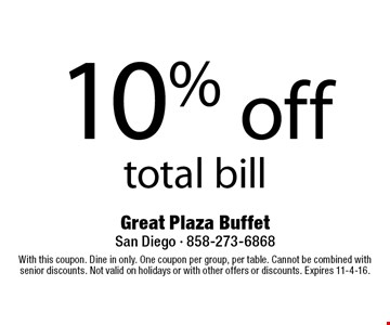 10% off total bill. With this coupon. Dine in only. One coupon per group, per table. Cannot be combined with senior discounts. Not valid on holidays or with other offers or discounts. Expires 11-4-16.