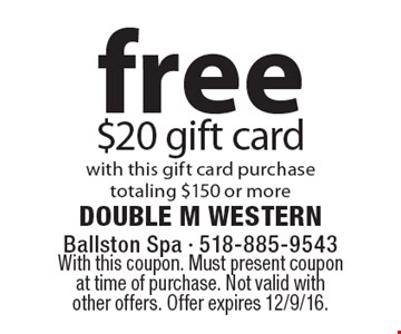 free $20 gift card with this gift card purchasetotaling $150 or more. With this coupon. Must present coupon at time of purchase. Not valid with other offers. Offer expires 12/9/16.