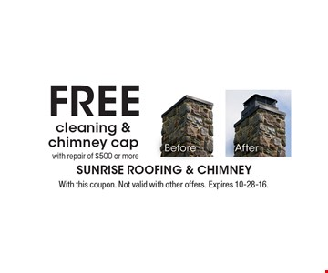 Free cleaning & chimney cap with repair of $500 or more. With this coupon. Not valid with other offers. Expires 10-28-16.