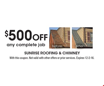 $500 Off any complete job. With this coupon. Not valid with other offers or prior services. Expires 12-2-16.