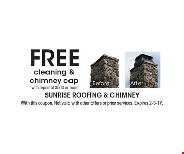 Free cleaning & chimney cap with repair of $500 or more. With this coupon. Not valid with other offers or prior services. Expires 2-3-17.