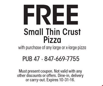 Free Small Thin Crust Pizza. With purchase of any large or x-large pizza. Must present coupon. Not valid with any other discounts or offers. Dine-in, delivery or carry-out. Expires 10-31-16.