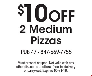 $10 Off 2 Medium Pizzas. Must present coupon. Not valid with any other discounts or offers. Dine-in, delivery or carry-out. Expires 10-31-16.