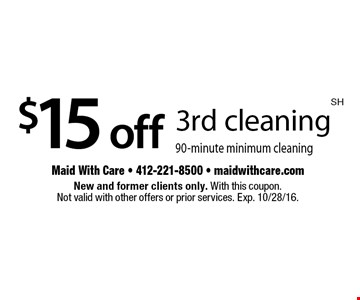 $15 off 3rd cleaning. 90-minute minimum cleaning. New and former clients only. With this coupon. Not valid with other offers or prior services. Exp. 10/28/16.
