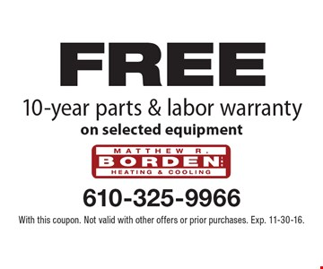 Free 10-year parts & labor warranty on selected equipment. With this coupon. Not valid with other offers or prior purchases. Exp. 11-30-16.