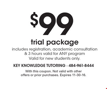 $99 trial package. Includes registration, academic consultation & 3 hours valid for ANY program. Valid for new students only. With this coupon. Not valid with other offers or prior purchases. Expires 11-30-16.