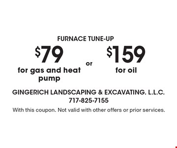 $159 for oil. $79 for gas and heat pump. With this coupon. Not valid with other offers or prior services.