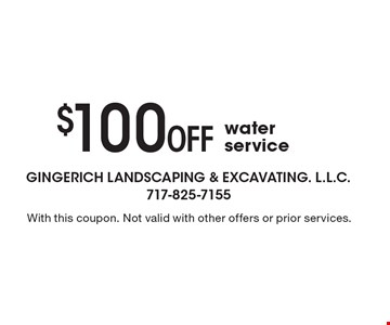 $100 Off water service. With this coupon. Not valid with other offers or prior services.