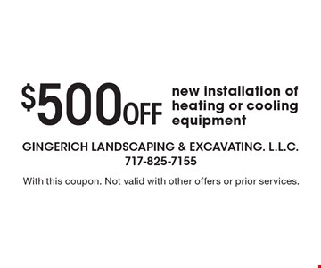 $500 Off new installation of heating or cooling equipment. With this coupon. Not valid with other offers or prior services.