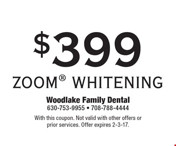 $399 ZOOM WHITENING. With this coupon. Not valid with other offers or prior services. Offer expires 2-3-17.