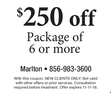 $250 off Package of 6 or more. With this coupon. NEW CLIENTS ONLY. Not valid with other offers or prior services. Consultation required before treatment. Offer expires 11-11-16.