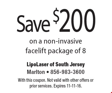 Save $200 on a non-invasive facelift package of 8. With this coupon. Not valid with other offers or prior services. Expires 11-11-16.