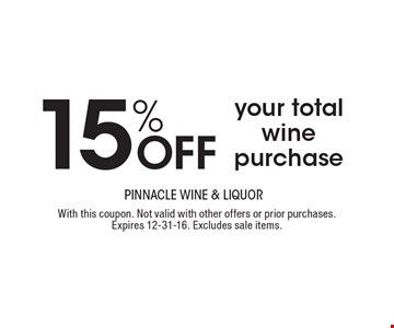 15% OFF your total wine purchase. With this coupon. Not valid with other offers or prior purchases. Expires 12-31-16. Excludes sale items.