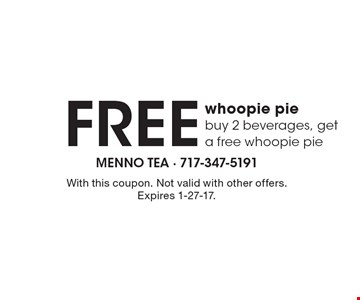 Free whoopie pie. Buy 2 beverages, get a free whoopie pie. With this coupon. Not valid with other offers. Expires 1-27-17.