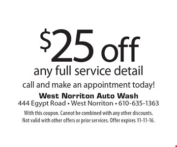 $25 off any full service detail. Call and make an appointment today! With this coupon. Cannot be combined with any other discounts. Not valid with other offers or prior services. Offer expires 11-11-16.
