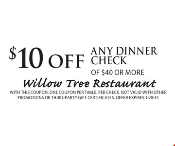 $10 off any dinner check of $40 or more. With this coupon. One coupon per table, per check. Not valid with other promotions or third-party gift certificates. Offer expires 1-20-17.
