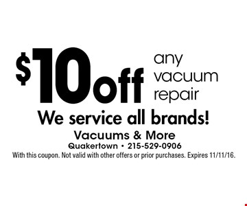 $10 off any vacuum repair. With this coupon. Not valid with other offers or prior purchases. Expires 11/11/16.