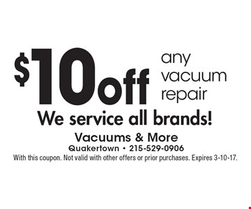 $10 off any vacuum repair. We service all brands! With this coupon. Not valid with other offers or prior purchases. Expires 3-10-17.