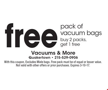 Free pack of vacuum bags. Buy 2 packs, get 1 free. With this coupon. Excludes Miele bags. Free pack must be of equal or lesser value. Not valid with other offers or prior purchases. Expires 3-10-17.