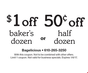 $1 Off Baker's Dozen  OR  50¢ Off Half Dozen. With this coupon. Not to be combined with other offers. Limit 1 coupon. Not valid for business specials. Expires 1/6/17.