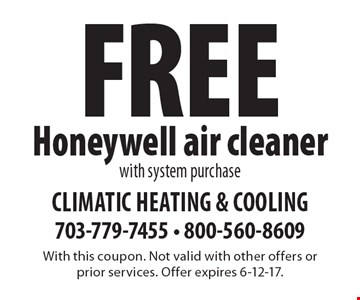 FREE Honeywell air cleaner. With system purchase. With this coupon. Not valid with other offers or prior services. Offer expires 6-12-17.