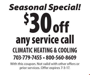 Seasonal Special! $30 off any service call. With this coupon. Not valid with other offers or prior services. Offer expires 7-3-17.