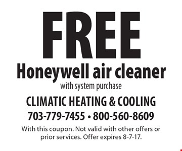FREE Honeywell air cleanerwith system purchase. With this coupon. Not valid with other offers or prior services. Offer expires 8-7-17.