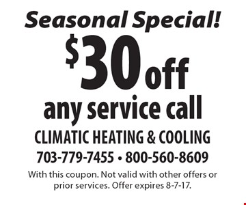 Seasonal Special! $30 off any service call. With this coupon. Not valid with other offers or prior services. Offer expires 8-7-17.