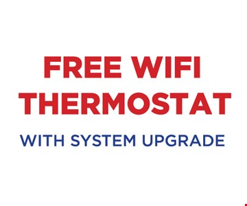 Free WiFi thermostat with system upgrade.