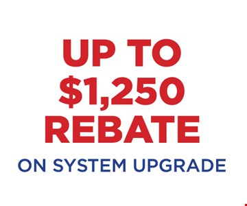 Up to $1,250 rebate on system upgrade.