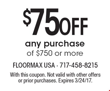 $75 off any purchase of $750 or more. With this coupon. Not valid with other offers or prior purchases. Expires 3/24/17.