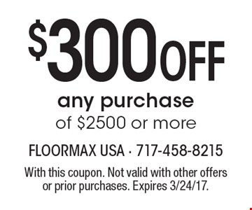 $300 Off any purchase of $2500 or more. With this coupon. Not valid with other offers or prior purchases. Expires 3/24/17.