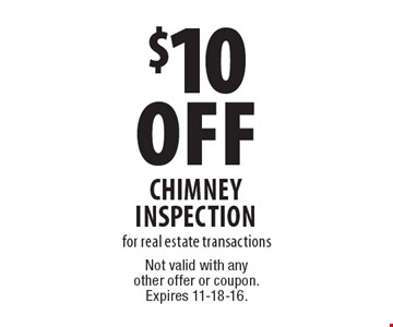 $10 Off Chimney Inspection for real estate transactions. Not valid with any other offer or coupon. Expires 11-18-16.