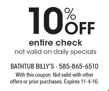 10% Off entire check not valid on daily specials. With this coupon. Not valid with other offers or prior purchases. Expires 11-4-16.