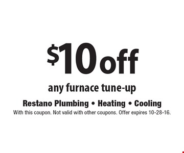 $10 off any furnace tune-up. With this coupon. Not valid with other coupons. Offer expires 10-28-16.